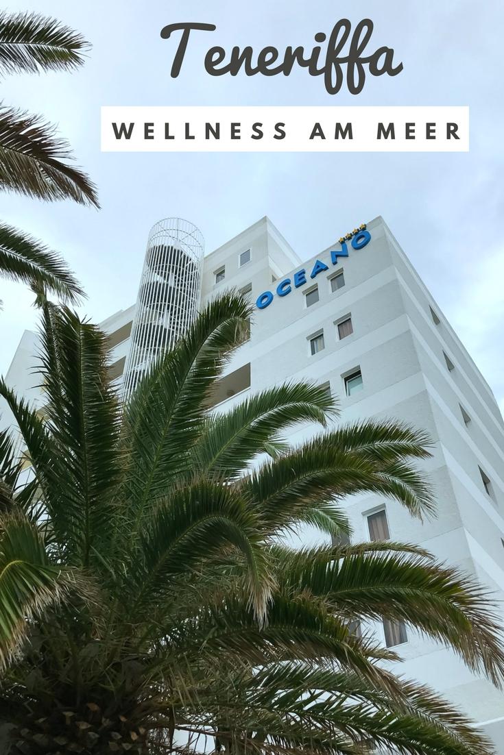 (Werbung) Océano Hotel Health Spa, Teneriffa: Wellness am Meer #Spanien #Kanaren #Teneriffa #Wellness #Spa